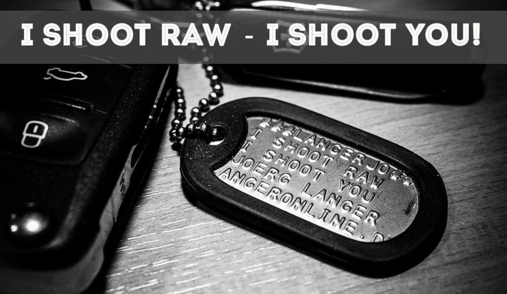 I SHOOT RAW - I SHOOT YOU!